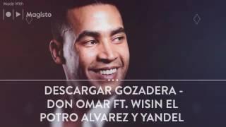 DESCARGAR Gozadera - Don Omar Ft. Wisin El Potro Alvarez Y Yandel