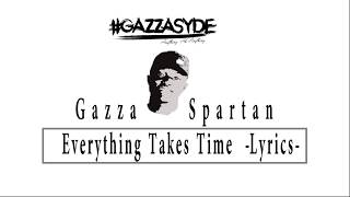 Gazza Spartan   Everything Takes Time  Lyrics