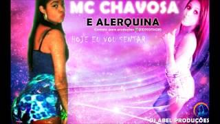 MC Chavosa e Alerquina - Hoje eu vo sentar Lançamento 2015 (DJ Abel Produções)