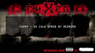 CHXPO - SO COLD [PROD BY REDRUM]