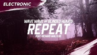 Wave Wave & Blinded Hearts - Repeat (feat. Richard Walters)