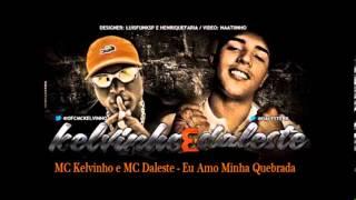 MC Daleste e MC Kelvinho - Eu Amo Minha Quebrada (DJ Jorgin)