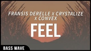 Fransis Derelle x Crystalize x Convex - Feel [Bass Boosted]