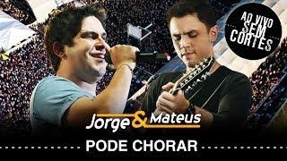 Jorge e Mateus - Pode Chorar - [DVD Ao Vivo Sem Cortes] - (Clipe Oficial)