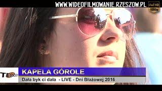 Dała byk ci dała - Kapela Górole [Live - Dni Błażowej 2016] - Wideofilmowanie Rzeszów