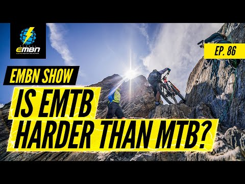 Is EMTB Tougher Than Mountain Biking? | EMBN Show Ep. 86