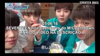 05.06.16 - SEVENTEEN nos bastidores do M!Countdown [Legendado PT-BR]