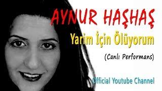 Aynur Haşhaş - Yarim İçin Ölüyorum