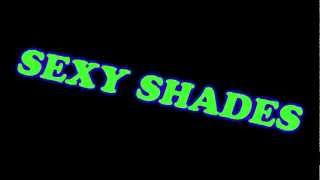 SEXY SHADES.