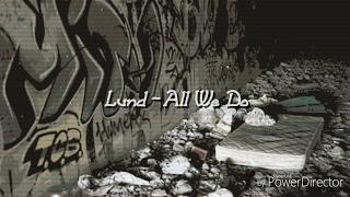 Lund - All We Do [Lyrics]