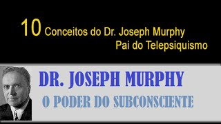 10 Conceitos do Dr  Joseph Murphy o Pai do Telepsiquismo