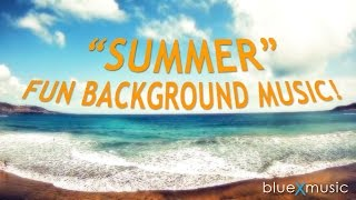 "Fun Background Music - ""Summer"" by Blue X Music"
