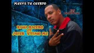 MUEVE TU CUERPO   RAGGA RACERO FT  JEFER Y TIAGO MC V / CHAMPETA URBANA