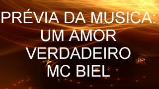PRIMEIRA MUSICA OFICIAL PREVIA !!! MC BIEL ( AMOR VERDADEIRA )