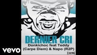 Donkichoc - Dernier Cri ft. Teddy (Carpe Diem ) -Napo (R2P)