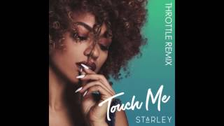 Starley - Touch Me (Throttle Remix)