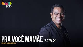 Marcelo Nascimento - Pra Você Mamãe(Playback)