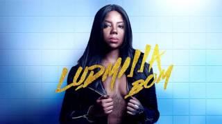 Ludmilla - Bom (C/ Letra na Descrição)