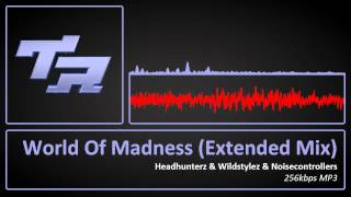 Headhunterz & Wildstylez & Noisecontrollers - World Of Madness (Extended Mix)