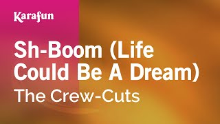 Karaoke Sh-Boom (Life Could Be A Dream) - The Crew-Cuts *