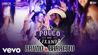 Bruno & Barretto - Tô Pouco Me Lixando