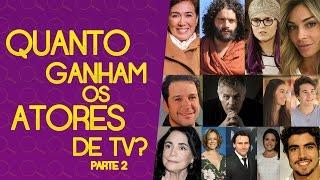 CONFIRA O SALÁRIO DOS ATORES DE TV | SALÁRIO ATORES DE MALHAÇÃO | PARTE 2