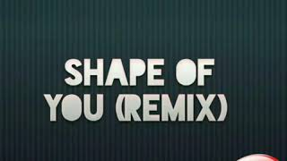 Ed Sheeran–Shape of you (remix)