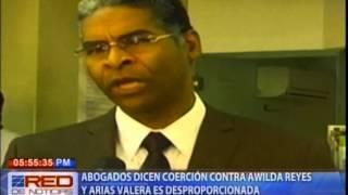 Abogados dicen coerción contra Awilda Reyes y Arias Valera es desproporcionada