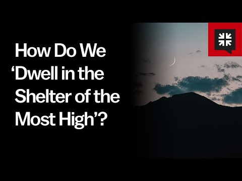 How Do We 'Dwell in the Shelter of the Most High'?
