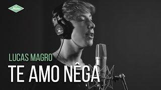 Lucas Magro - Te Amo Nêga (Webclipe Oficial)