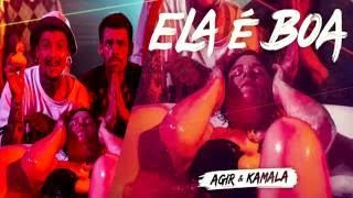 AGIR & KAMALA - Ela É Boa ( MUSICA + LETRA )
