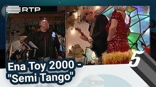 """Ena Toy 2000 - """"Semi Tango"""" - 5 Para a Meia-Noite"""