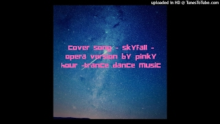 cover song - skyfall - opera version by pinky hour -trance dance music