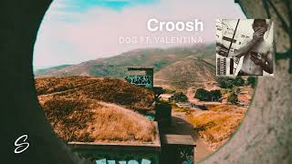 Croosh - Dog (feat. Valentina)