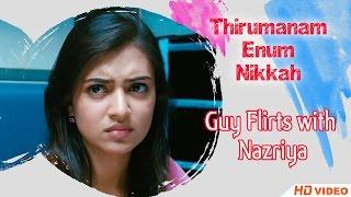 Thirumanam Ennum Nikkah Tamil Movie - Guy Flirts with Nazriya width=