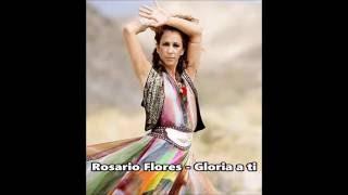 Rosario Flores - Gloria A Ti ( Letra )