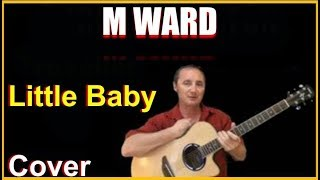 Little Baby Acoustic Guitar Cover - M Ward Chords & Lyrics Sheet