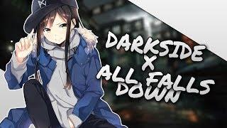 ✗ Nightcore - Darkside ✗ All Falls Down (Alan Walker Mashup) ✗