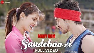 Saudebaazi Full Video   MARY KOM   Priyanka Chopra & Darshan Gandas   Arijit Singh   HD