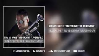 KURA vs. MAKJ & Timmy Trumpet ft. Andrew W.K. - Skank vs. Party Till We Die (Timmy Trumpet Mashup)