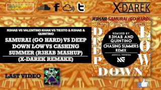 Samurai (Go Hard) Vs Deep Down Low Vs Chasing Summers (R3hab Mashup) (X-Darek Remake)