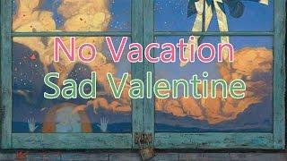 No Vacation - Sad Valentine |Lyrics/Subtitulada Inglés - Español|