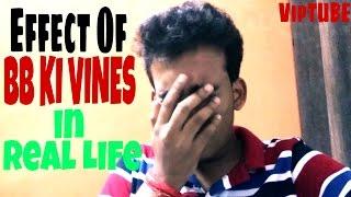 """Effect of """"BB KI VINES"""" in Real life  VipTUBE """