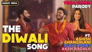 The Diwali Song Ft. Ashish Chanchlani, Slayy Point, Aksh Baghla | Tera Ghata Parody