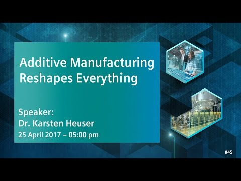 Additive Manufacturing Reshapes Everything | 25 April 2017 - 5:00 pm