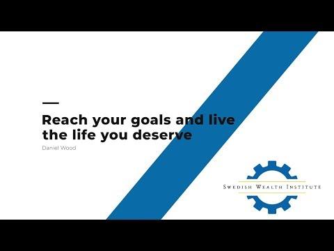 Reach your goals and live the life you deserve   (Nå dina mål och lev det liv du förtjänar )