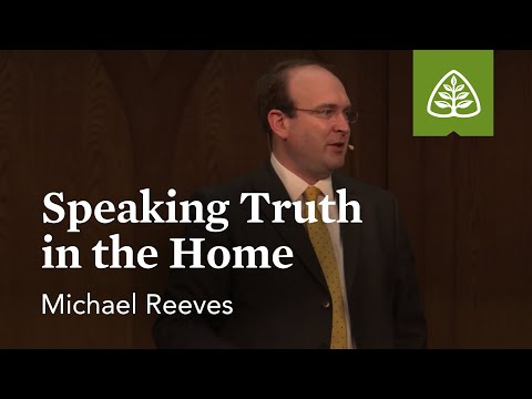 Michael Reeves: Speaking Truth in the Home
