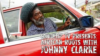 African Roots with Johnny Clarke | LargeUp TV