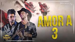 Munhoz e Mariano - Amor a 3