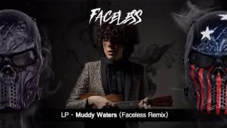 LP - Muddy Waters (Faceless Remix)